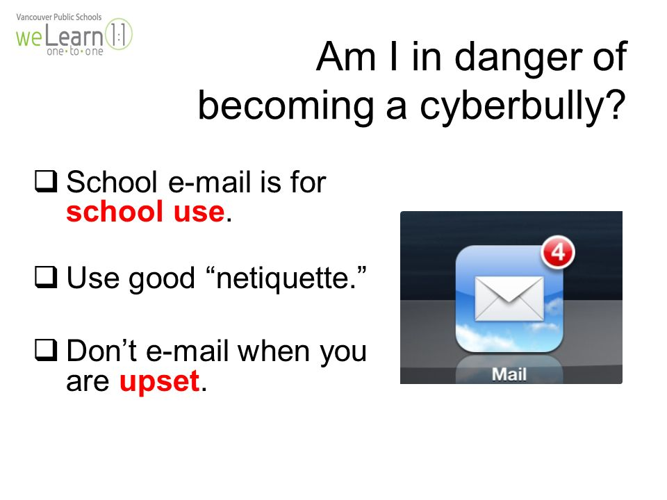  School  is for school use.  Use good netiquette.  Don't  when you are upset.