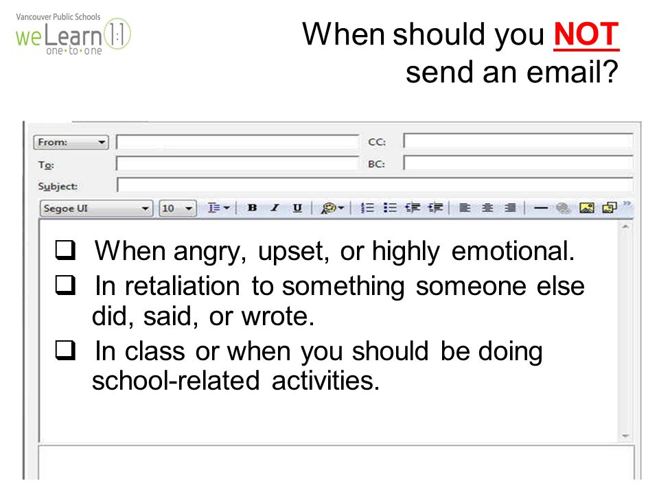 When should you NOT send an  .  When angry, upset, or highly emotional.
