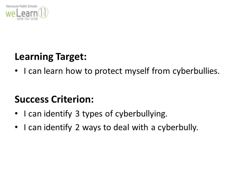 Learning Target: I can learn how to protect myself from cyberbullies.