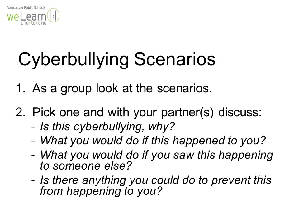 Cyberbullying Scenarios 1.As a group look at the scenarios.