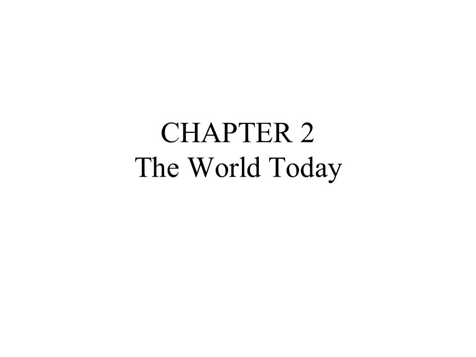 CHAPTER 2 The World Today