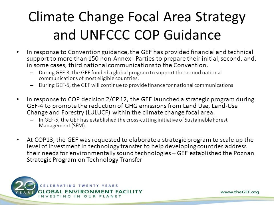 Climate Change Focal Area Strategy and UNFCCC COP Guidance In response to Convention guidance, the GEF has provided financial and technical support to more than 150 non-Annex I Parties to prepare their initial, second, and, in some cases, third national communications to the Convention.