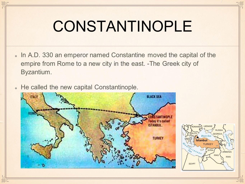 ROMAN EMPIRE SPLIT. CONSTANTINOPLE In A.D. 330 an emperor named ...