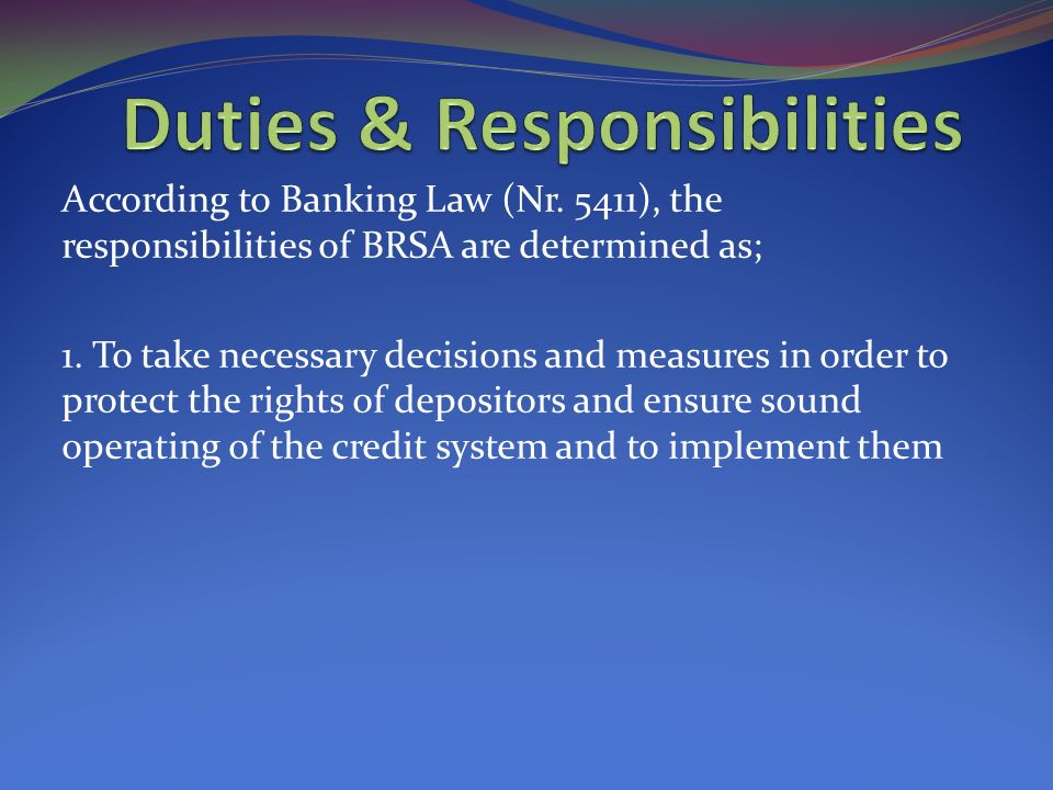 According to Banking Law (Nr. 5411), the responsibilities of BRSA are determined as; 1.