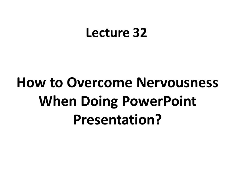 How to overcome from nervousness