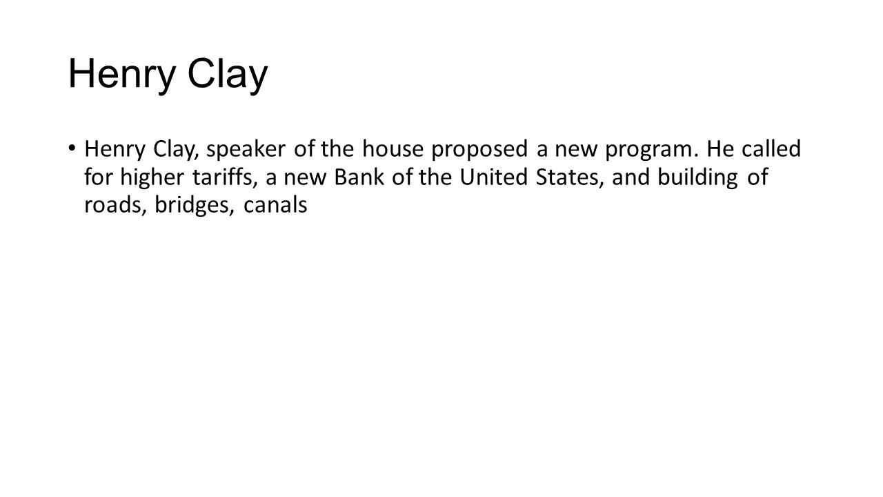 Henry Clay Henry Clay, speaker of the house proposed a new program.