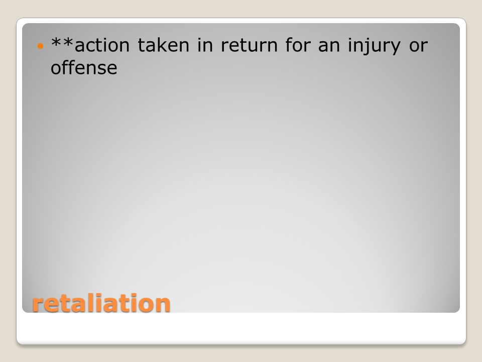 retaliation **action taken in return for an injury or offense