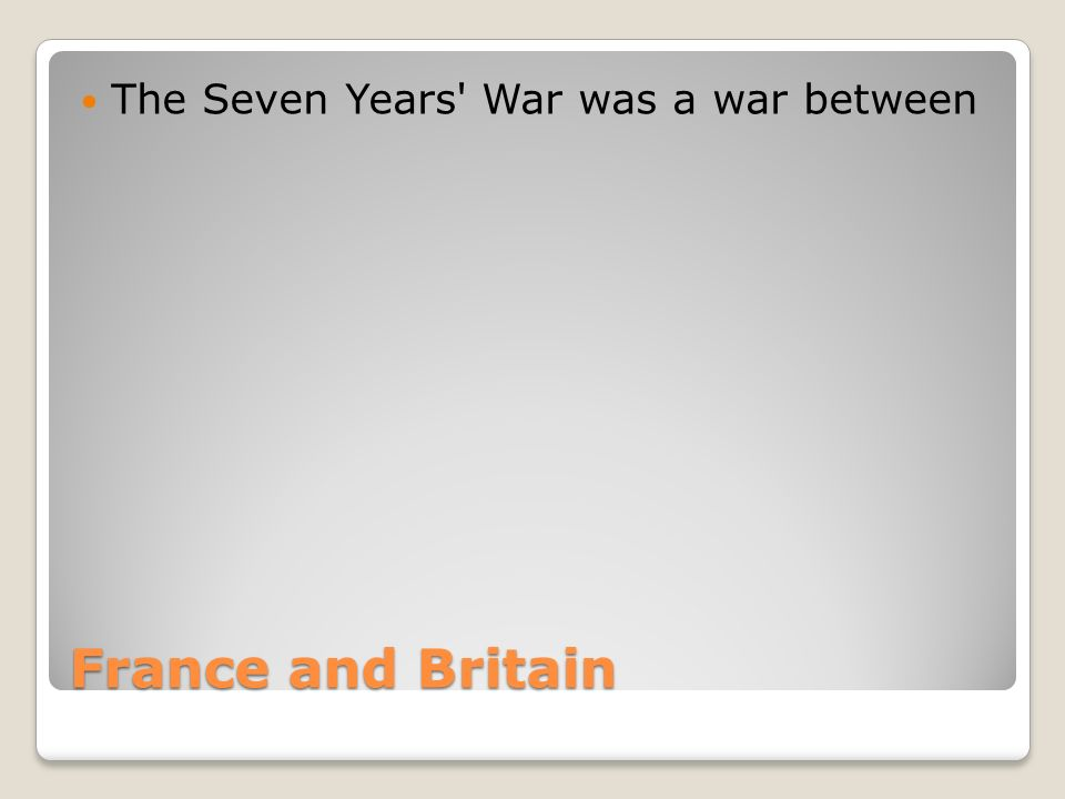 France and Britain The Seven Years War was a war between