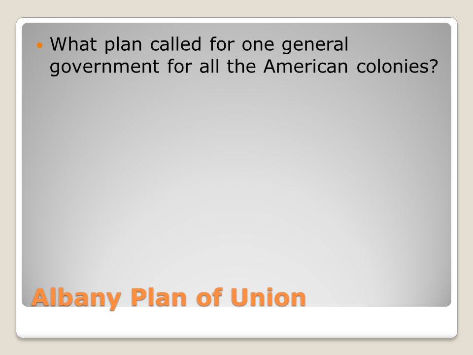Albany Plan of Union What plan called for one general government for all the American colonies