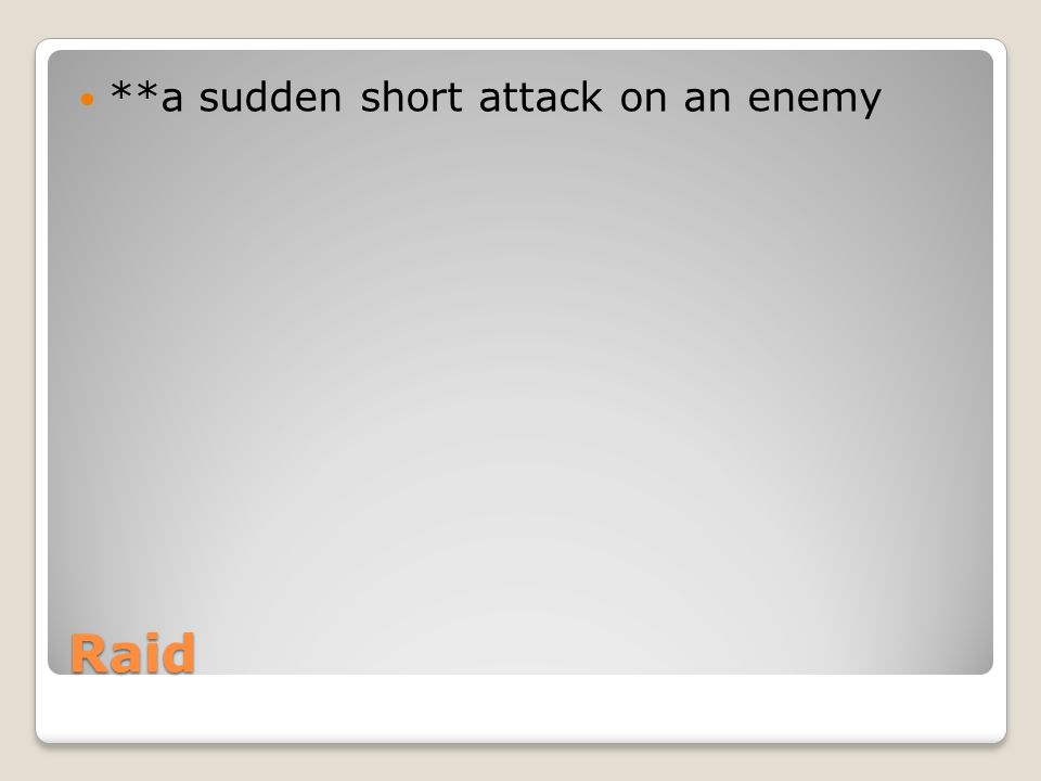 Raid **a sudden short attack on an enemy