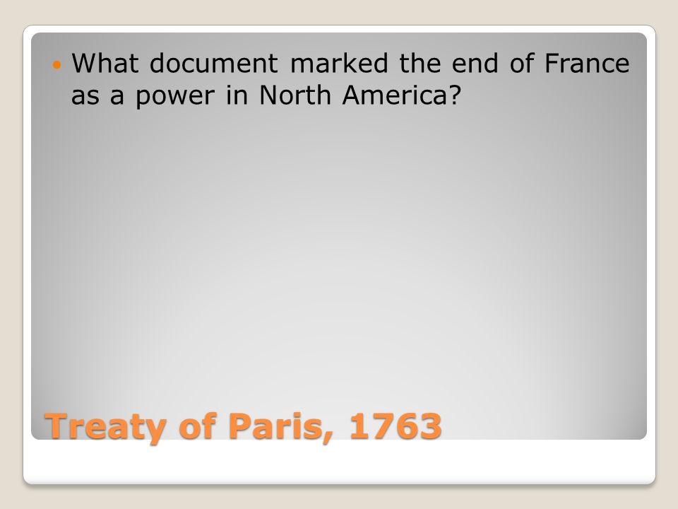 Treaty of Paris, 1763 What document marked the end of France as a power in North America