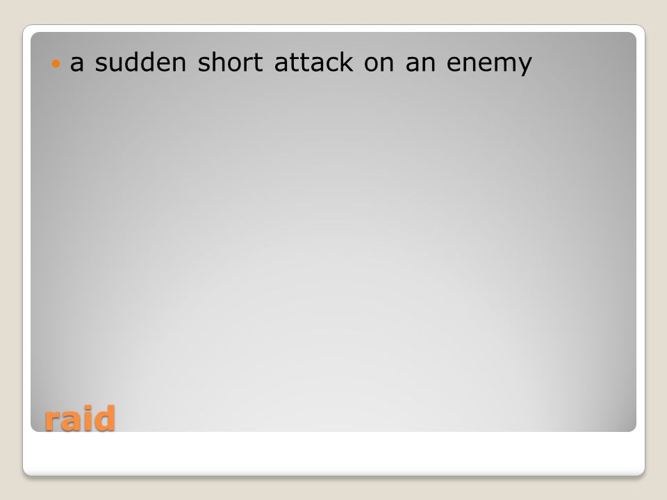 raid a sudden short attack on an enemy