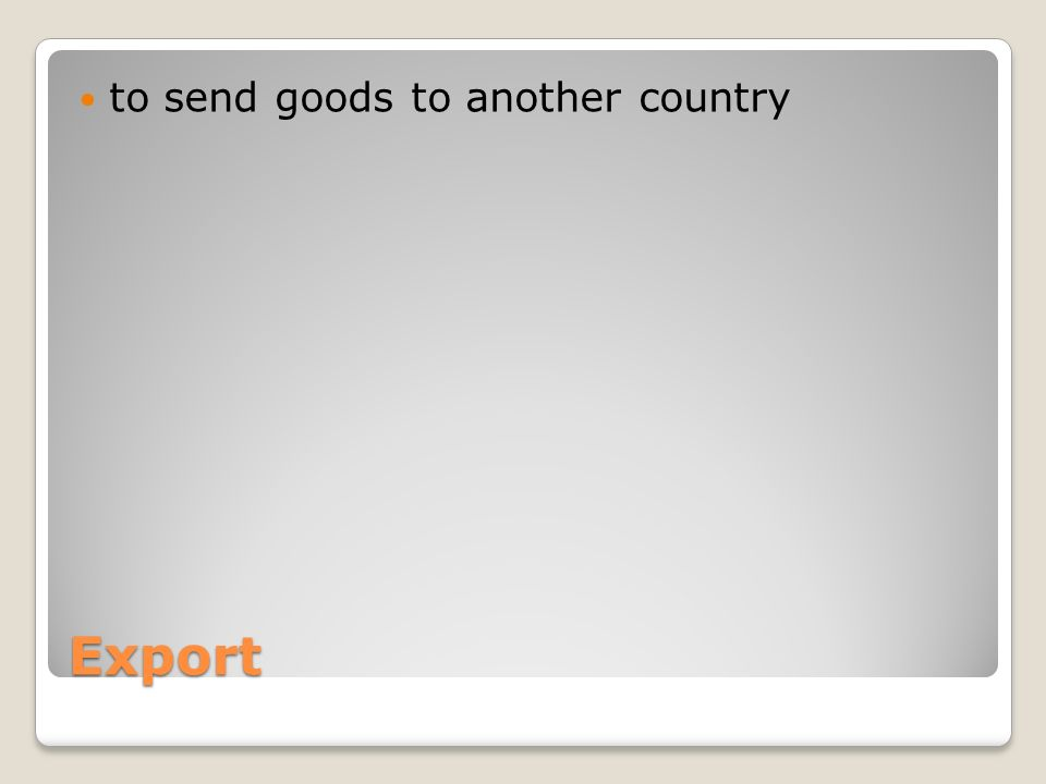 Export to send goods to another country