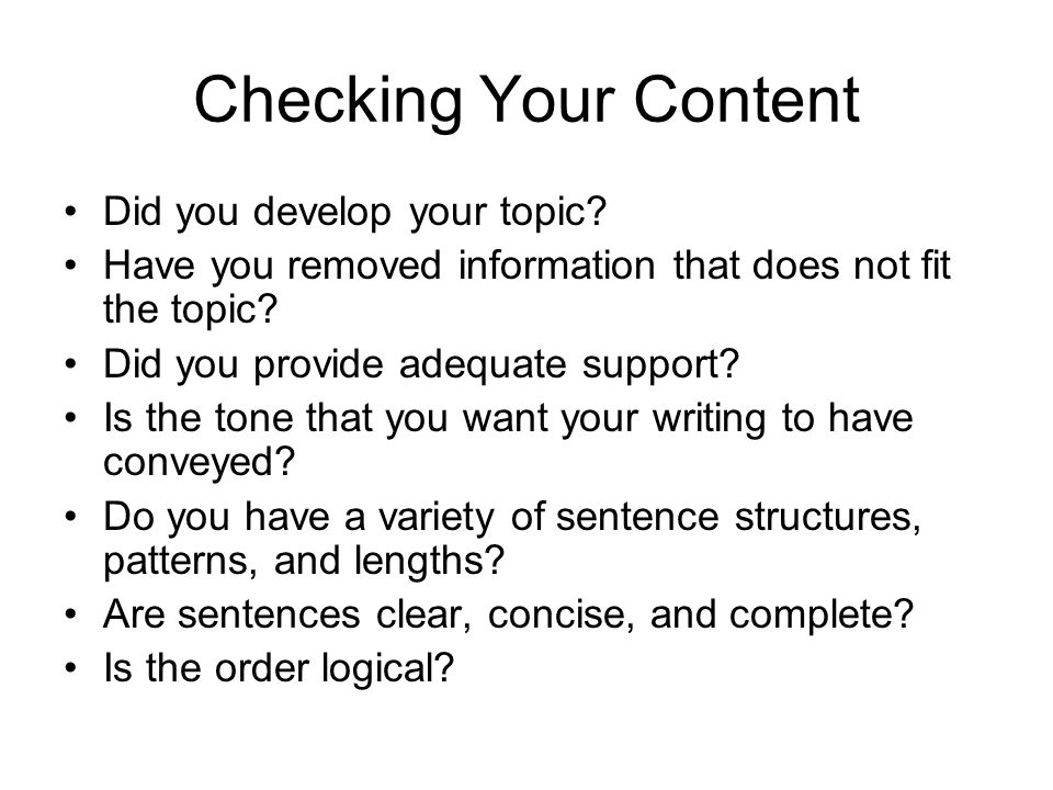Checking Your Content Did you develop your topic.