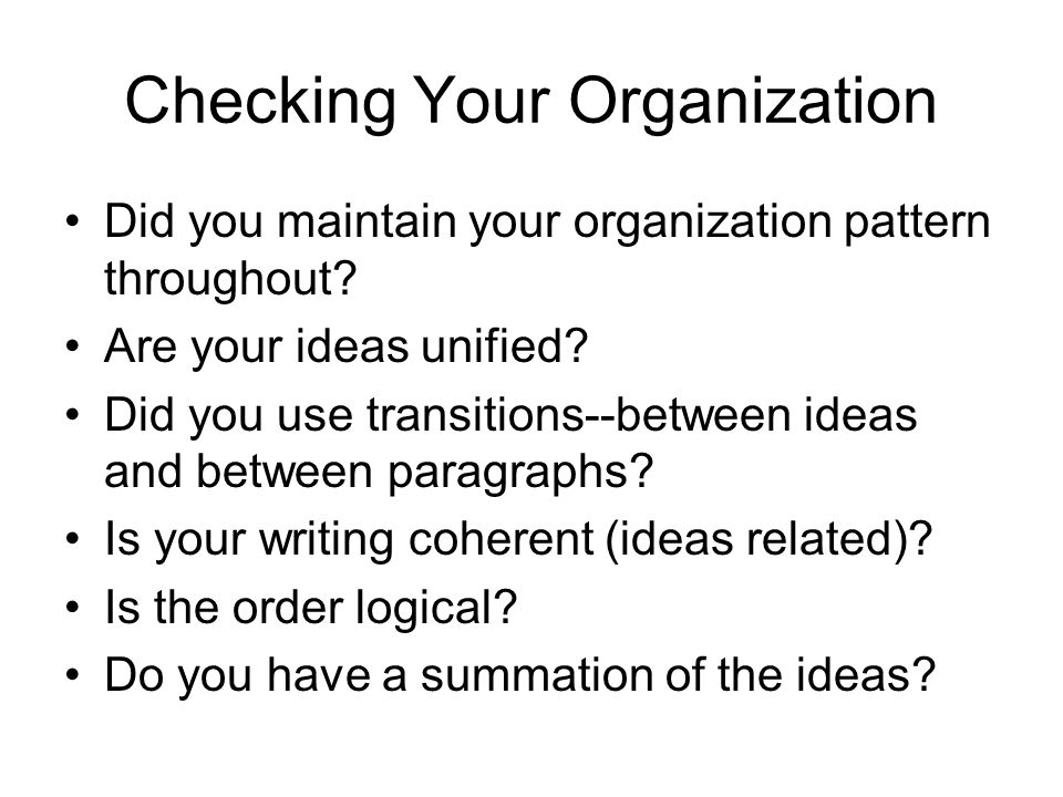 Checking Your Organization Did you maintain your organization pattern throughout.