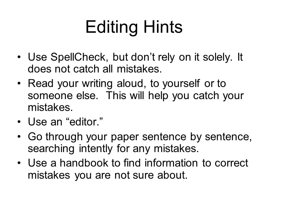 Editing Hints Use SpellCheck, but don't rely on it solely.
