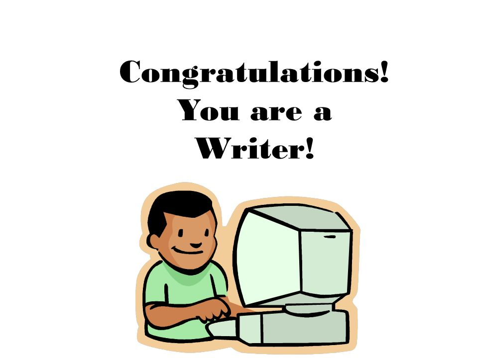 Congratulations! You are a Writer!