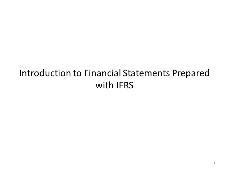 Introduction to Financial Statements Prepared with IFRS 1