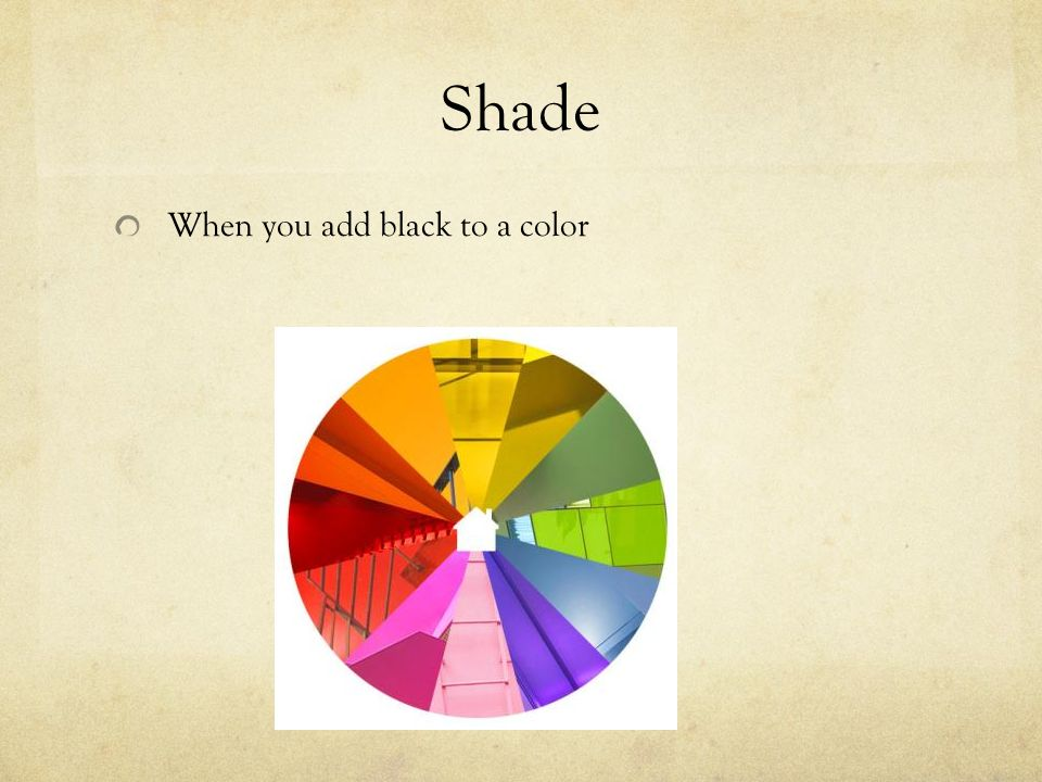 Shade When you add black to a color