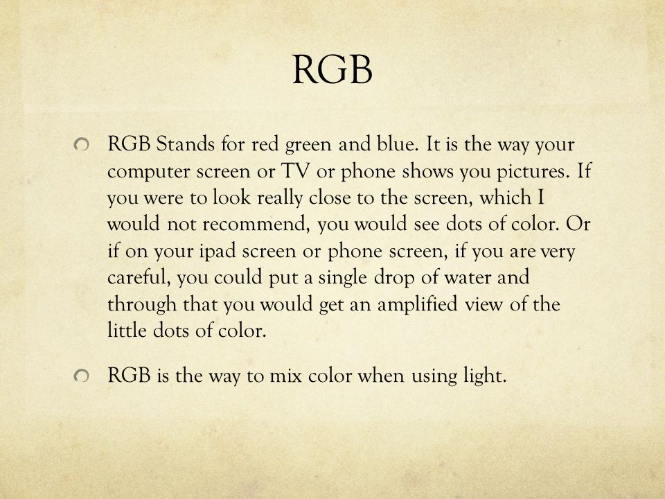 RGB RGB Stands for red green and blue.