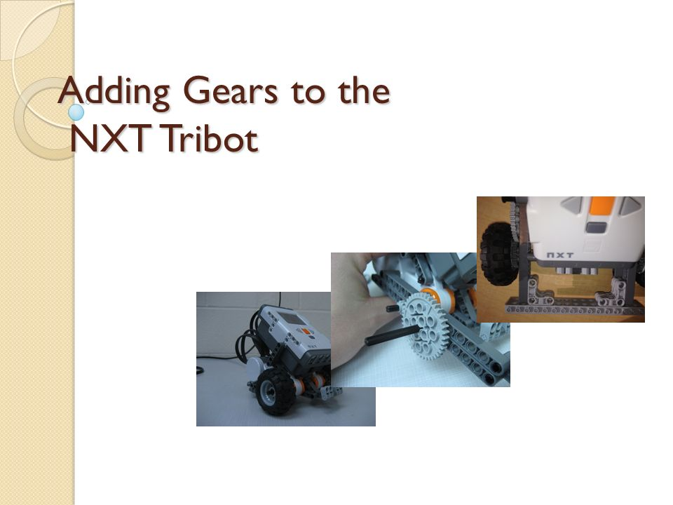 Adding Gears to the NXT Tribot  Here's the basic Tribot that