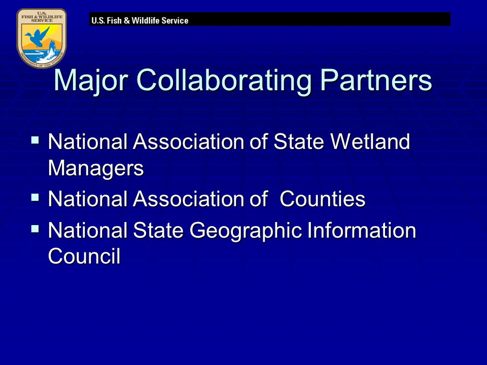 Major Collaborating Partners  National Association of State Wetland Managers  National Association of Counties  National State Geographic Information Council