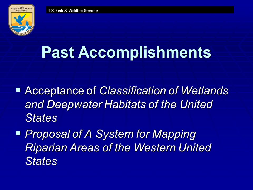 Past Accomplishments  Acceptance of Classification of Wetlands and Deepwater Habitats of the United States  Proposal of A System for Mapping Riparian Areas of the Western United States