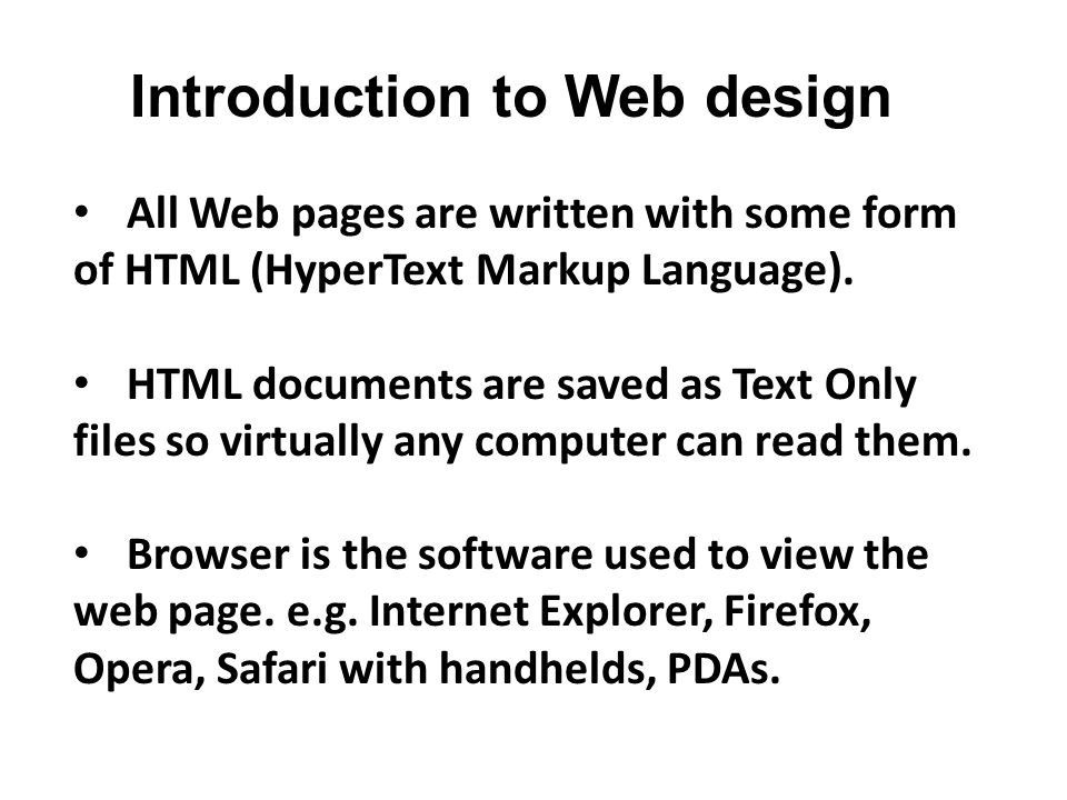 All Web pages are written with some form of HTML (HyperText Markup Language).