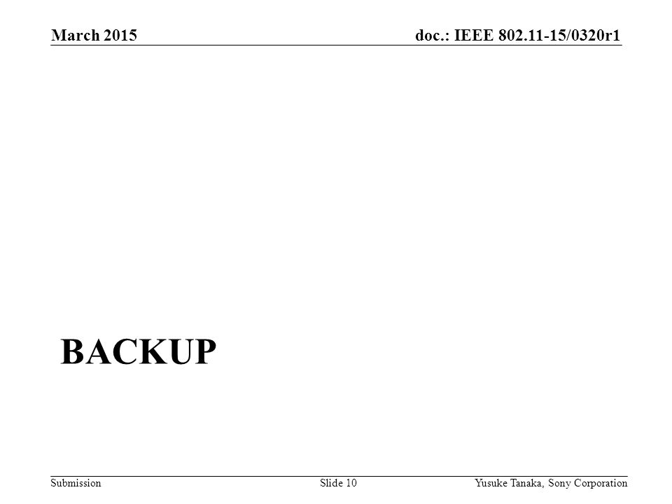 doc.: IEEE /0320r1 Submission BACKUP March 2015 Yusuke Tanaka, Sony CorporationSlide 10