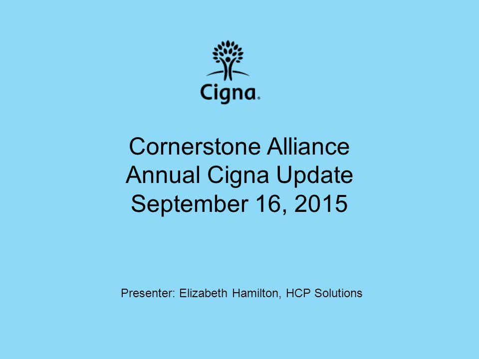 1 Cornerstone Alliance Annual Cigna Update September 16 2015