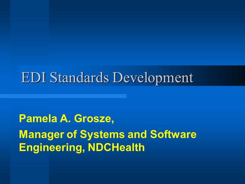 EDI Standards Development Pamela A  Grosze, Manager of