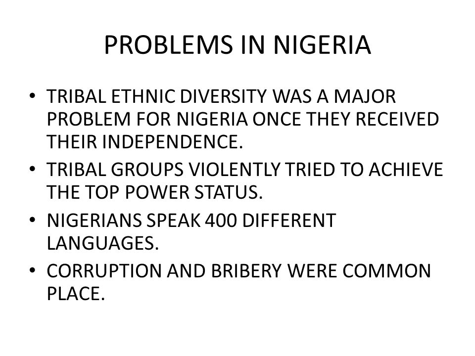 PROBLEMS IN NIGERIA TRIBAL ETHNIC DIVERSITY WAS A MAJOR PROBLEM FOR NIGERIA ONCE THEY RECEIVED THEIR INDEPENDENCE.