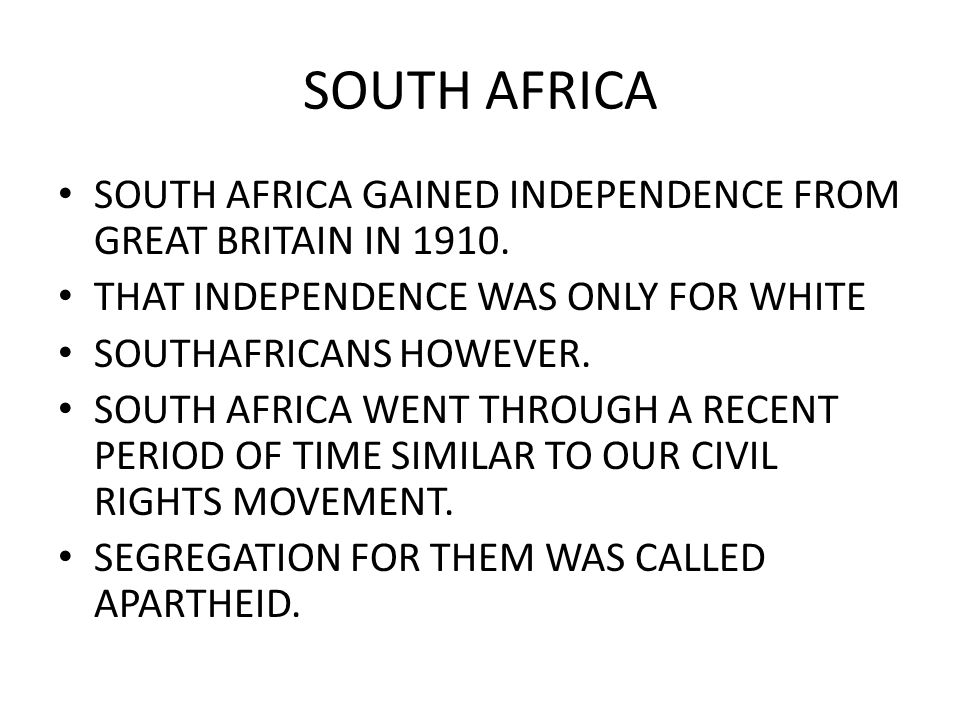 SOUTH AFRICA SOUTH AFRICA GAINED INDEPENDENCE FROM GREAT BRITAIN IN 1910.