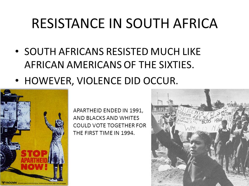 RESISTANCE IN SOUTH AFRICA SOUTH AFRICANS RESISTED MUCH LIKE AFRICAN AMERICANS OF THE SIXTIES.