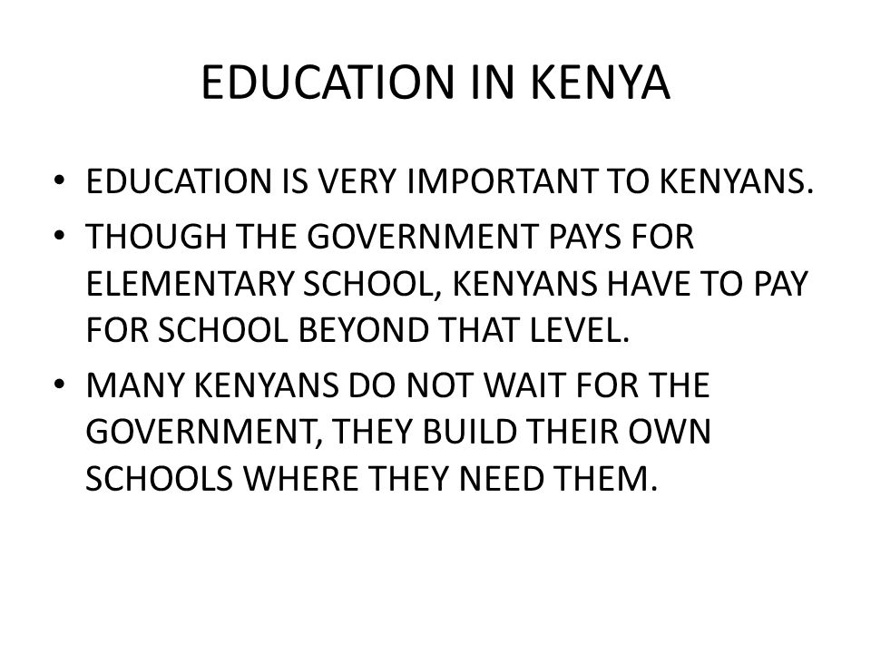 EDUCATION IN KENYA EDUCATION IS VERY IMPORTANT TO KENYANS.