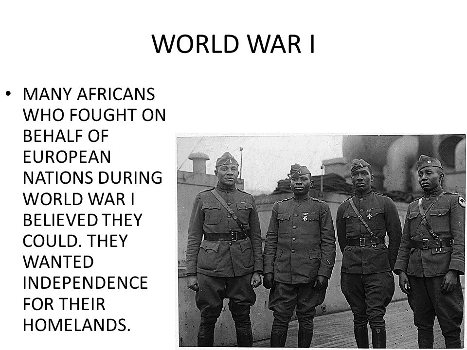 WORLD WAR I MANY AFRICANS WHO FOUGHT ON BEHALF OF EUROPEAN NATIONS DURING WORLD WAR I BELIEVED THEY COULD.