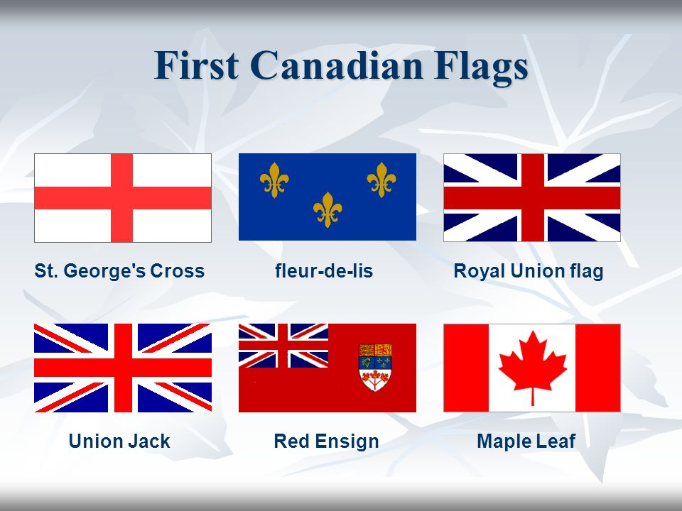 Union JackRed EnsignMaple Leaf Royal Union flagfleur-de-lisSt. George s Cross First Canadian Flags