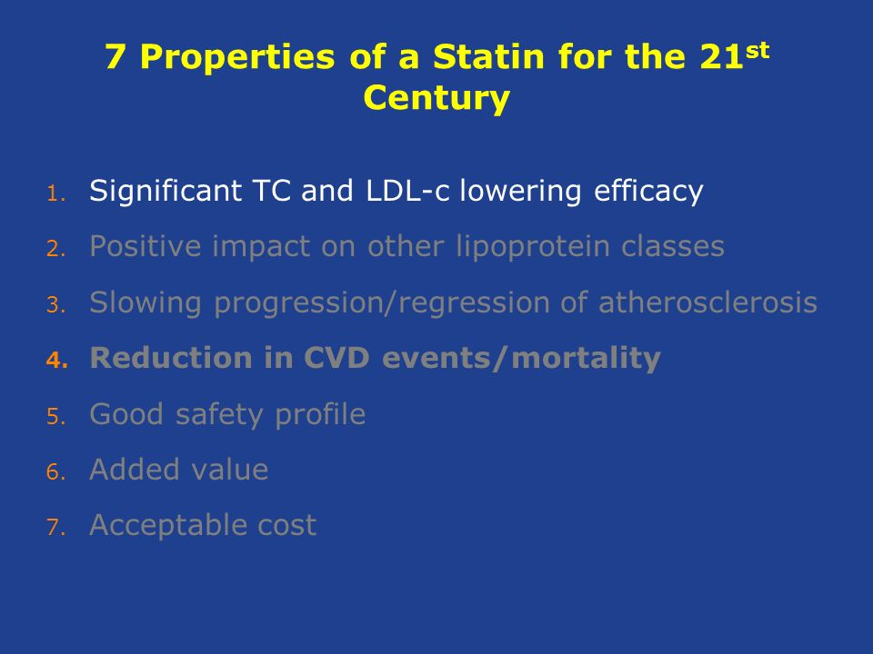 7 Properties of a Statin for the 21 st Century 1. Significant TC and LDL-c lowering efficacy 2.