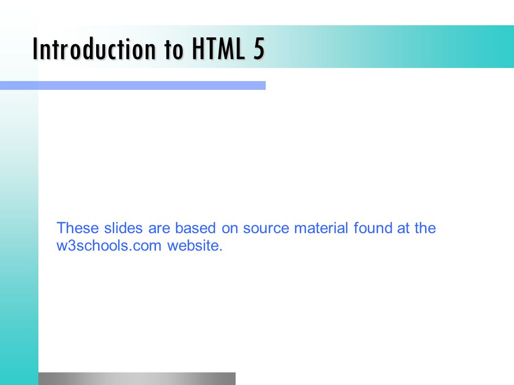 HTML Advanced: HTML 5  Introduction to HTML 5 These slides