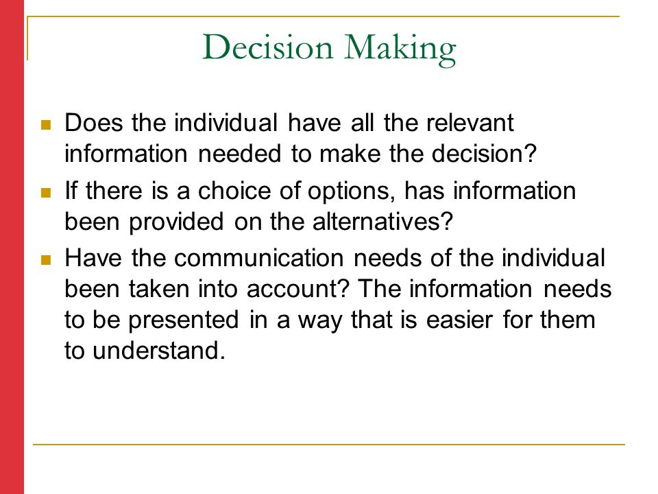 Decision Making Does the individual have all the relevant information needed to make the decision.