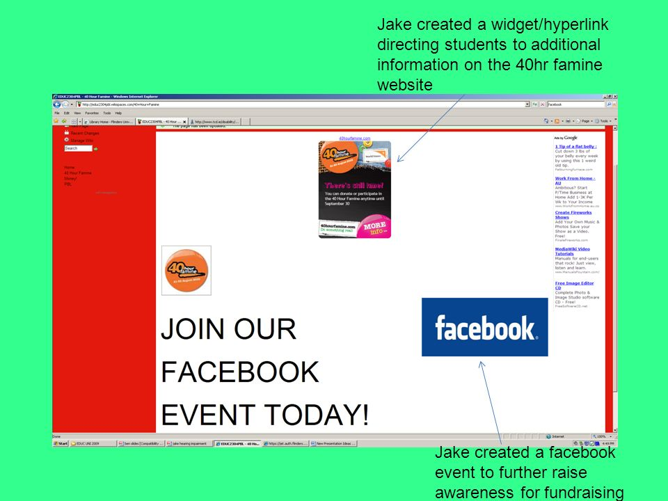 Jake created a facebook event to further raise awareness for fundraising Jake created a widget/hyperlink directing students to additional information on the 40hr famine website
