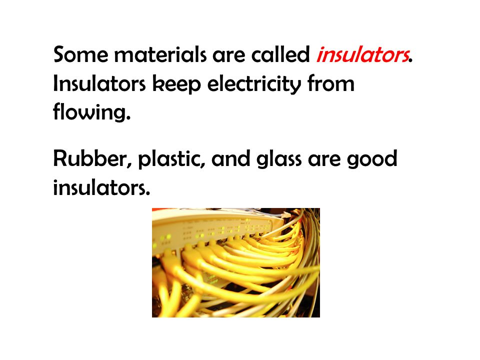 Electricity can move easily through materials called conductors. Most metals are good conductors.