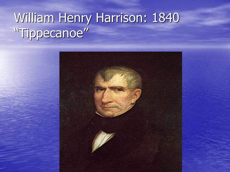 William Henry Harrison: 1840 Tippecanoe