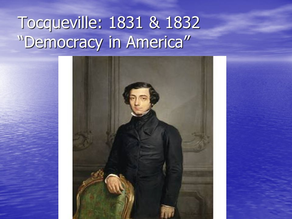 Tocqueville: 1831 & 1832 Democracy in America
