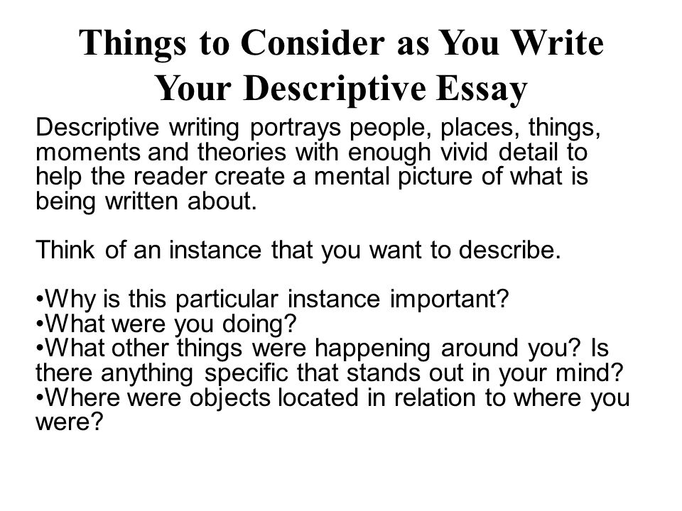 Descriptive Essay Instructions Things To Consider As You Write Your  Things To Consider As You Write Your Descriptive Essay Descriptive Writing  Portrays People Places