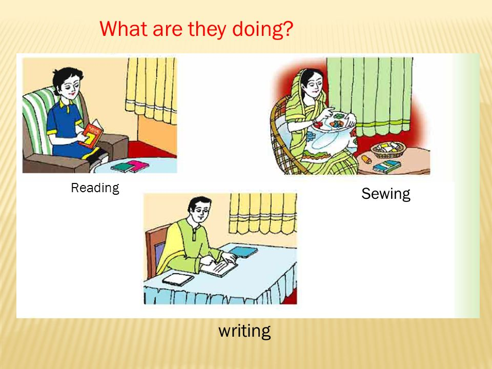 What are they doing Reading Sewing writing