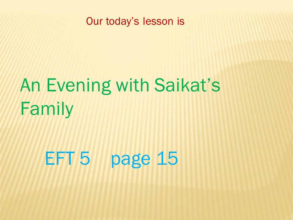 Our today's lesson is An Evening with Saikat's Family EFT 5 page 15