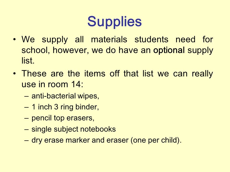 Supplies We supply all materials students need for school, however, we do have an optional supply list.