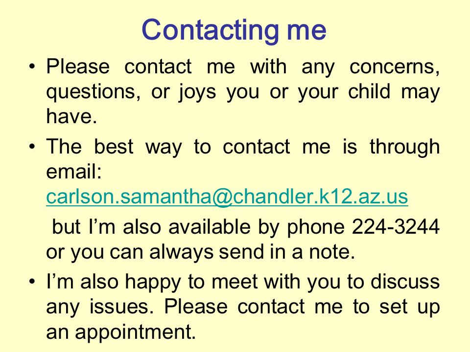 Contacting me Please contact me with any concerns, questions, or joys you or your child may have.
