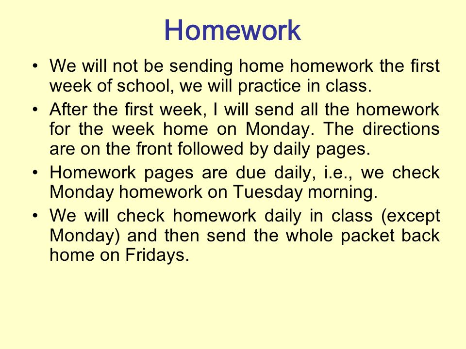 Homework We will not be sending home homework the first week of school, we will practice in class.